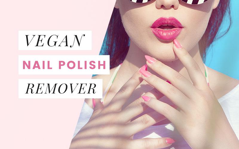 Cruelty-Free & Vegan Nail Polish Remover