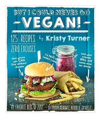 But I Could Never Go Vegan! Cookbook