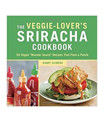 Veggie-Lover's Sriracha Cookbook