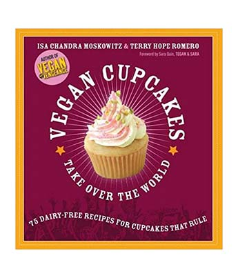 Vegan Cupcakes Take Over the World Vegan Cookbook