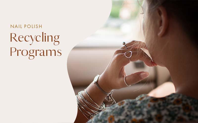 Nail Polish Recycling Programs by Eco-Friendly Nail Polish Brands