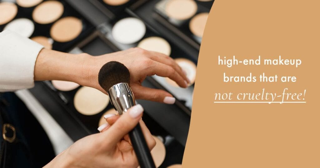 High-end makeup brands that are NOT cruelty-free