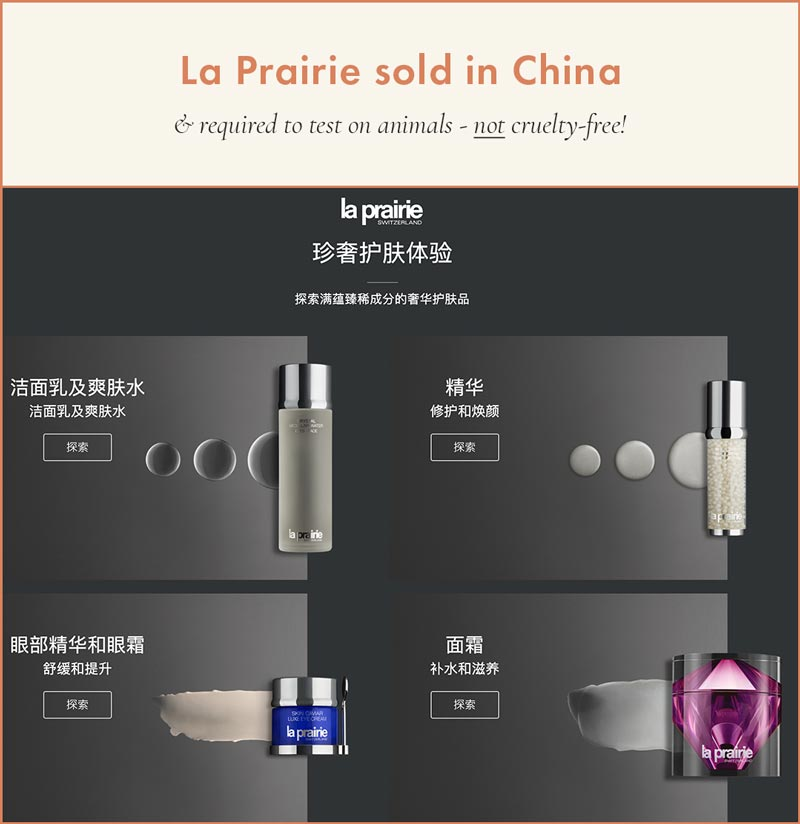 La Prairie products are sold in China where animal testing is mandatory.