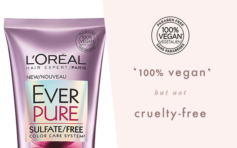 L'Oreal claims their Ever Pure hair products are 100% vegan, but L'Oreal is not cruelty-free.