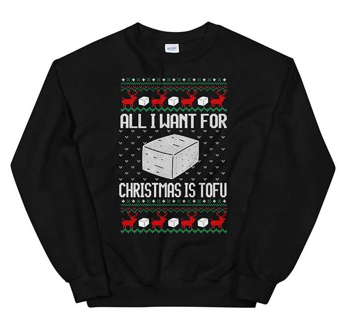 All I Want for Christmas is Tofu Vegan Ugly Christmas Sweater